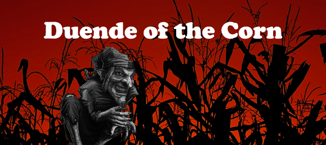 Duende of the Corn – Santa Maria, Texas